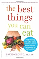 The Best Things You Can Eat: For Everything from Aches to Zzzz, the Definitive Guide to the Nutrition-Packed Foods that Energize, Heal, and Help You Look Great