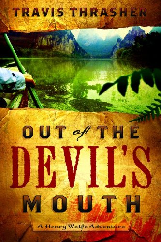 Book: Out of the Devil's Mouth (Henry Wolfe Adventure Series) by Travis Thrasher