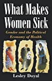 img - for What Makes Women Sick : Gender and the Political Economy of Health (Paperback)--by Lesley Doyal [1995 Edition] book / textbook / text book