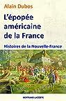 L'épopée americaine de la France - Histoires de la Nouvelle-France par Dubos