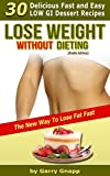 Lose Weight Without Dieting - 30 Delicious Low GI Dessert Recipes (The New Way To Lose Weight Fast Book 7)