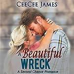 A Beautiful Wreck: A Second Chance Romance, Book 3   CeeCee James
