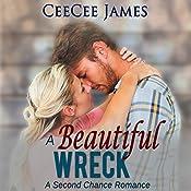 A Beautiful Wreck: A Second Chance Romance, Book 3 | CeeCee James