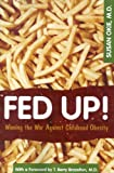img - for Fed Up!: Winning the War Against Childhood Obesity by Susan Okie (2005) Paperback book / textbook / text book