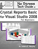 Indera Murphy No Stress Tech Guide To Crystal Reports Basic For Visual Studio 2008 For Beginners