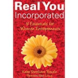 Real You Incorporated: 8 Essentials for Women Entrepreneurs ~ Kaira Rouda