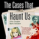 The Cases That Haunt Us: From Jack the Ripper to JonBenet Ramsey, the FBI's Legendary Mindhunter Sheds Light on the Mysteries That Won't Go Away   John Douglas,Mark Olshaker