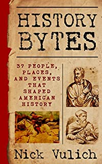 History Bytes: 37 People, Places, And Events That Shaped American History by Nick Vulich ebook deal