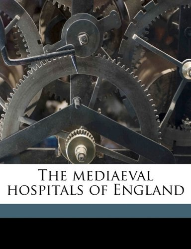 The mediaeval hospitals of England