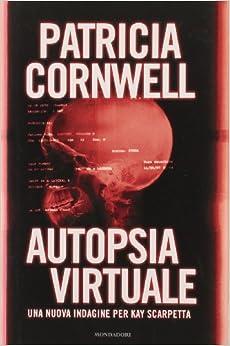 Autopsia virtuale: Patricia D. Cornwell: 9788804611370