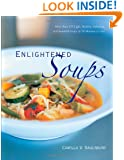 Enlightened Soups: More Than 135 Light, Healthy, Delicious and Beautiful Soups in 60 Minutes or Less