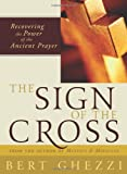 img - for The Sign of the Cross: Recovering the Power of the Ancient Prayer book / textbook / text book