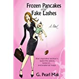 Frozen Pancakes and Fake Lashes: One imperfect woman's quest for peace, balance ... and maternal mojo ~ G. Pearl Mak
