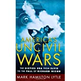 America's Uncivil Wars: The Sixties Era from Elvis to the Fall of Richard Nixonby Mark Hamilton Lytle