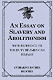 img - for An Essay on Slavery and Abolitionism: With reference to the duty of American females book / textbook / text book