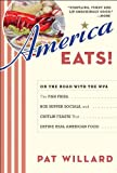 America Eats!: On the Road with the WPA - the Fish Fries, Box Supper Socials, and Chittlin' Feasts That Define Real American Food