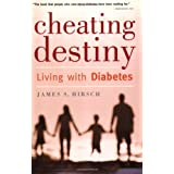 Cheating Destiny: Living with Diabetes ~ James S. Hirsch