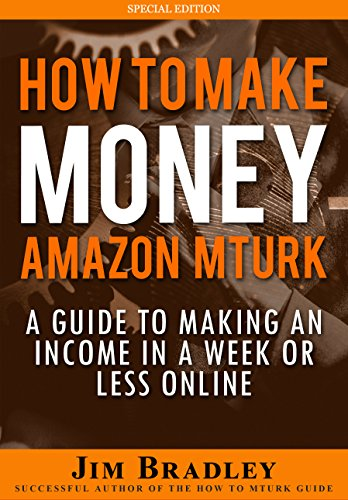 How To Make Money On Amazon Mechanical Turk: A Guide To Making An Income In A Week Or Less Online (Mechanical Turk Service compare prices)
