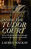 img - for Inside the Tudor Court: Henry VIII and his Six Wives through the eyes of the Spanish Ambassador book / textbook / text book