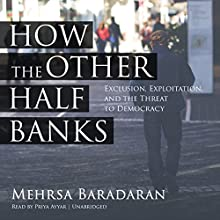 How the Other Half Banks: Exclusion, Exploitation, and the Threat to Democracy | Livre audio Auteur(s) : Mehrsa Baradaran Narrateur(s) : Priya Ayyar