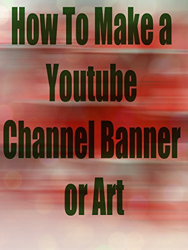 How To Make a Youtube Channel Banner or Art