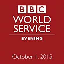 October 01, 2015: Evening  by  BBC Newshour Narrated by Owen Bennett-Jones, Lyse Doucet, Robin Lustig, Razia Iqbal, James Coomarasamy, Julian Marshall