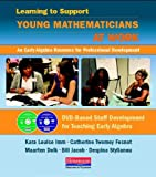 img - for Learning to Support Young Mathematicians at Work: An Early Algebra Resource for Professional Development book / textbook / text book