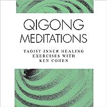 Qigong Meditations: Taoist Inner Healing Exercises with Ken Cohen  by Ken Cohen Narrated by Ken Cohen