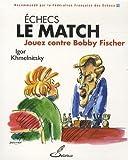 Echecs : le match : Jouez contre Bobby Fischer