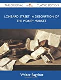 Lombard Street - A Description of the Money Market - The Original Classic Edition