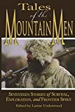 Tales of the Mountain Men: Seventeen Stories of Survival, Exploration, and Frontier Spirit