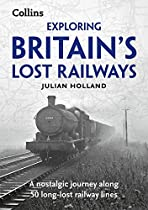 Exploring Britain's Lost Railways: A Nostalgic Journey Along 50 Long-Lost Railway Lines