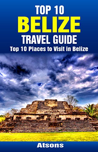 Top 10 Places to Visit in Belize - Top 10 Belize Travel Guide (Includes Ambergris Caye, Caye Caulker, Belize City, Belize Barrier Reef, Xunantunich, & More) (Lonely Planet Central Australia compare prices)