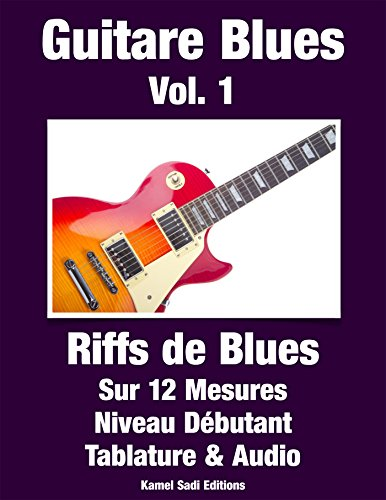 Guitare Blues Vol. 1: Riffs de Blues (French Edition)