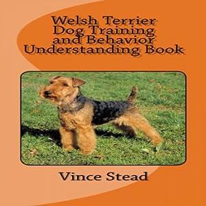 Welsh Terrier Dog Training and Behavior Understanding Book Audiobook