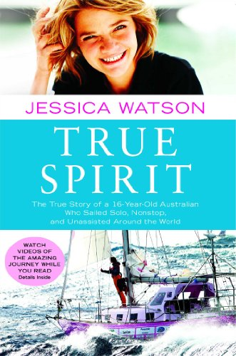 True Spirit: The True Story of a 16-Year-Old Australian Who Sailed Solo, Nonstop, and Unassisted Around the World (Book For 16 Year Old Girl compare prices)