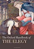 The Oxford Handbook of the Elegy (Oxford Handbooks in Literature)
