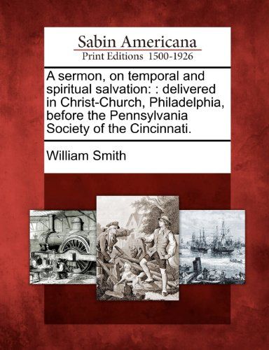 A sermon, on temporal and spiritual salvation: : delivered in Christ-Church, Philadelphia, before the Pennsylvania Society of the Cincinnati.