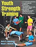 Youth Strength Training:Programs for Health, Fitness and Sport (Strength &amp; Power for Young Athlete)