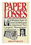 img - for Paper Losses: A Modern Epic of Greed and Betrayal at America's Two Largest Newspaper Companies by Bryan Gruley (1993-08-03) book / textbook / text book