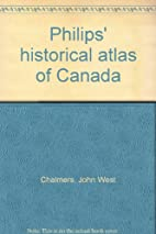 Philips' historical atlas of Canada by John…
