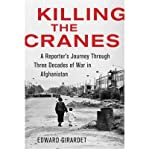 img - for [(Killing the Cranes: A Reporter's Journey Through Three Decades of War in Afghanistan)] [Author: Edward Girardet] published on (October, 2011) book / textbook / text book