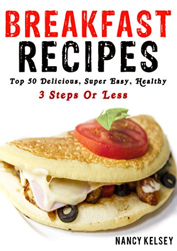 Breakfast Recipes: 50 Delicious, Super Easy, Healthy 3 Steps Or Less Breakfast Recipes For Family & Friends (Recipes For Kindle compare prices)