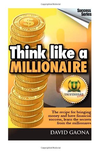 Think like a Millionaire: The secrets to become rich en every aspect of life.