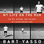 My Life on the Run: The Wit, Wisdom, and Insights of a Road Racing Icon | Bart Yasso,Amby Burfoot (foreword)