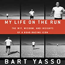 My Life on the Run: The Wit, Wisdom, and Insights of a Road Racing Icon (       UNABRIDGED) by Bart Yasso, Amby Burfoot (foreword) Narrated by Steven Roy Grimsley
