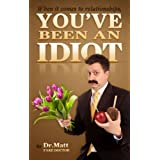 When it comes to Relationships, You've been an Idiot.by Dr. Matt