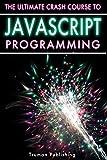 Javascript: Learn Javascript Programming FAST! The Ultimate Javascript Crash Course. (English Edition)