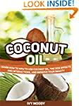 Coconut Oil: Learn How to How to Use...
