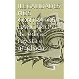 ILEGALIDADES NOS CONTRATOS BANCÁRIOS - 3a. edição revista e ampliada
